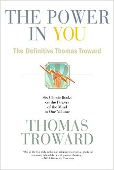 The Power in You: The Collected Works of Thomas Troward